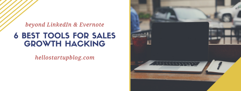 6 Best Tools for Sales Growth Hacking (Beyond LinkedIn andEvernote…)